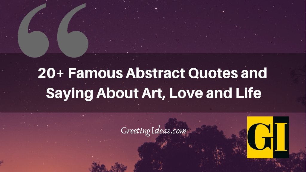 20 Famous Abstract Quotes And Saying About Art Love And Life