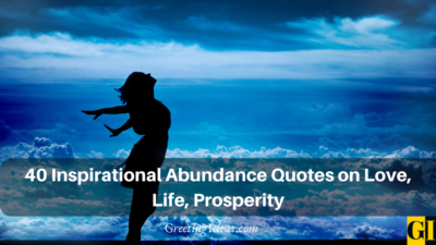 40 Inspirational Abundance Quotes on Love, Life, Prosperity