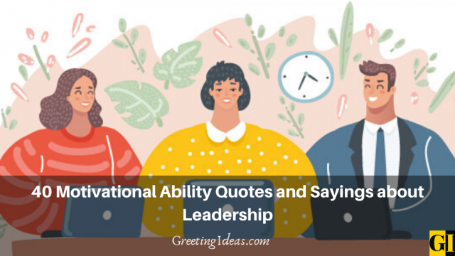 40 Motivational Ability Quotes and Sayings about Leadership
