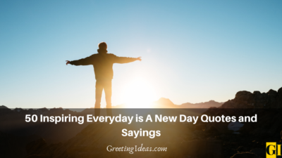 50 Inspiring Everyday is A New Day Quotes and Sayings