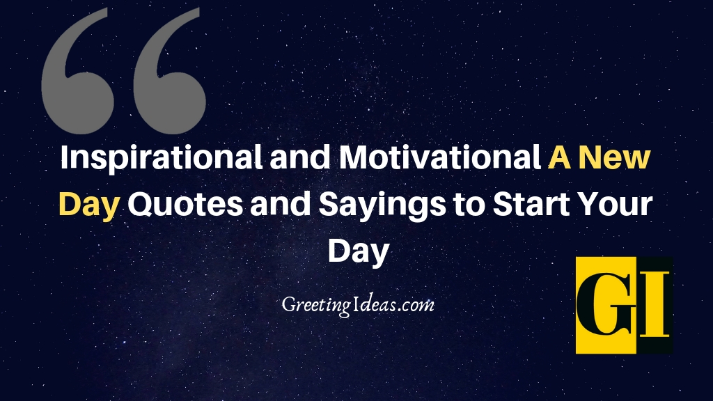 35 Inspirational And Motivational A New Day Quotes And Sayings