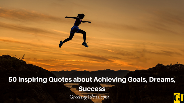 50 Inspiring Quotes about Achieving Goals, Dreams, Success