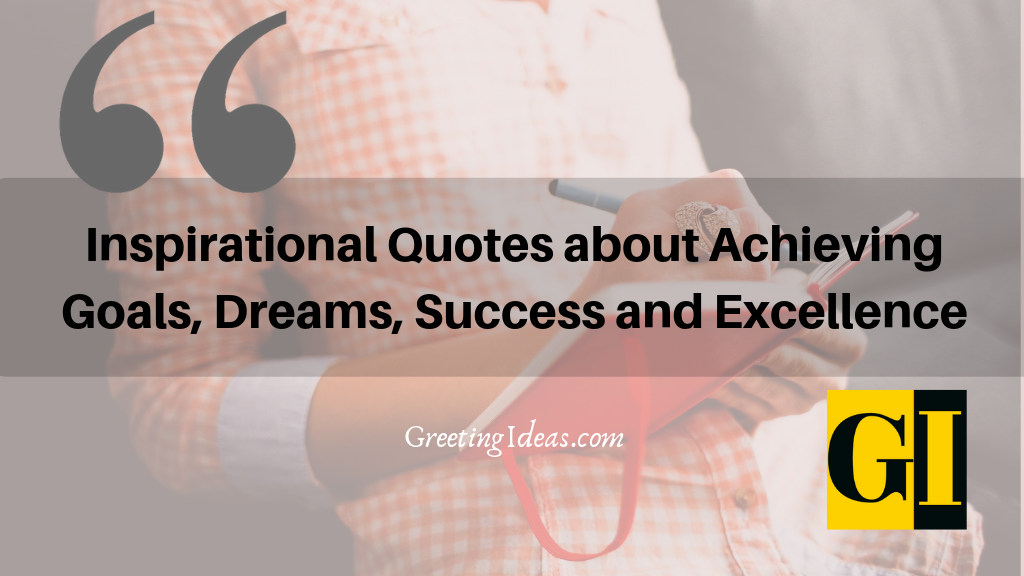 Inspirational Quotes about Achieving Goals, Dreams, Success and Excellence