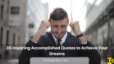 35 Inspiring Accomplished Quotes to Achieve Your Dreams