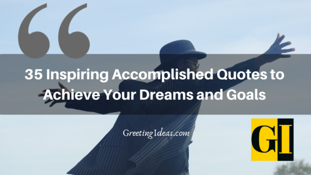35 Inspiring Accomplished Quotes to Achieve Your Dreams and Goals