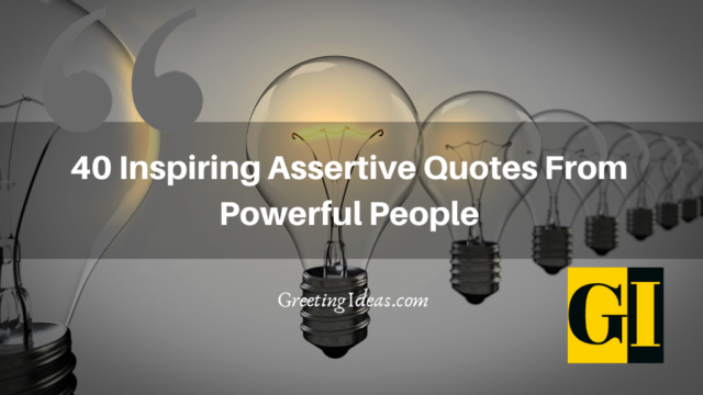 40 Inspiring Assertive Quotes From Powerful People