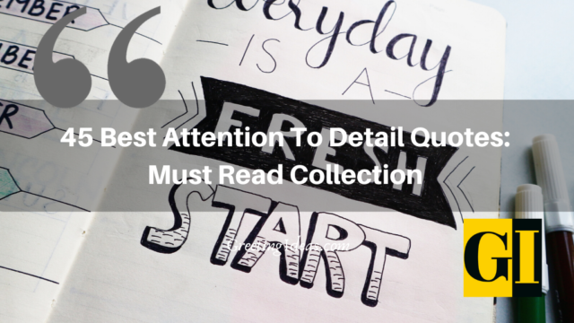 45 Best Attention To Detail Quotes: Must Read Collection