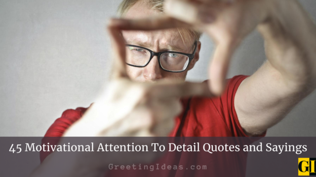 45 Motivational Attention To Detail Quotes and Sayings