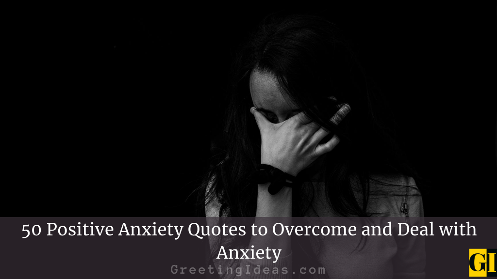 50 Positive Anxiety Quotes to Overcome and Deal with Anxiety