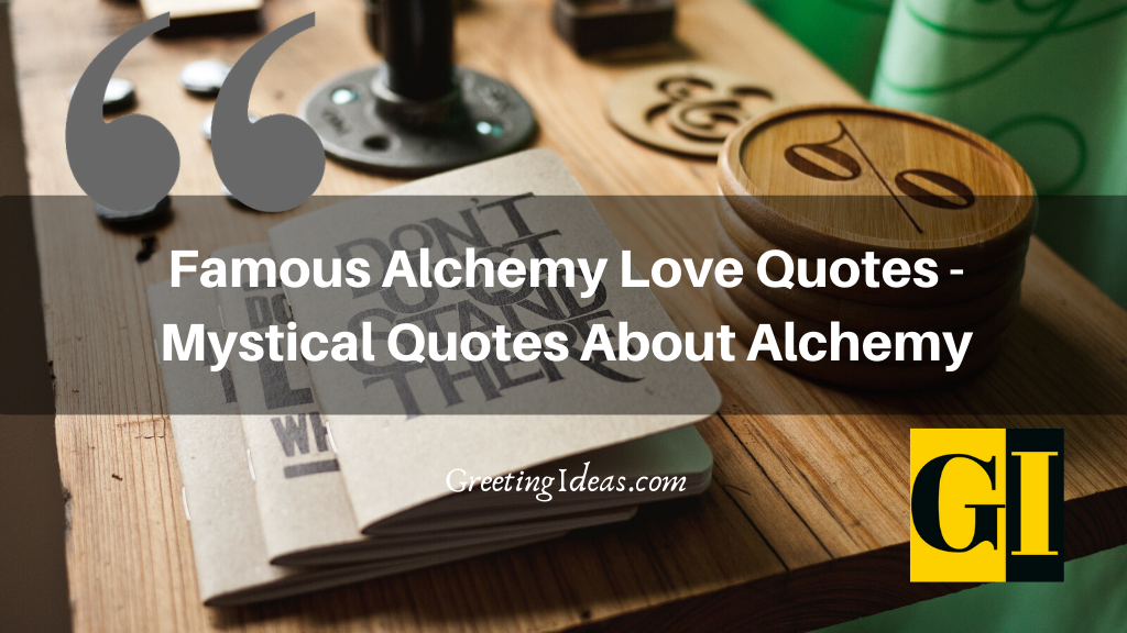 Famous Alchemy Love Quotes Mystical Quotes About Alchemy