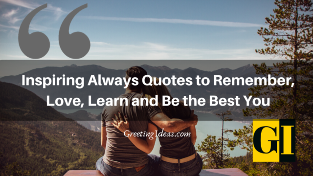 Inspiring Always Quotes to Remember, Love, Learn and Be the Best You