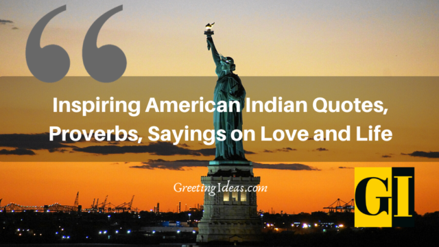 Inspiring American Indian Quotes, Proverbs, Sayings on Love, Life and Freedom
