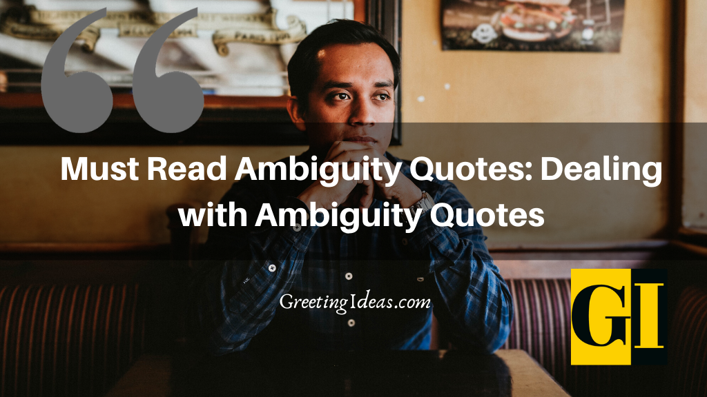 Must Read Ambiguity Quotes Dealing with Ambiguity Quotes