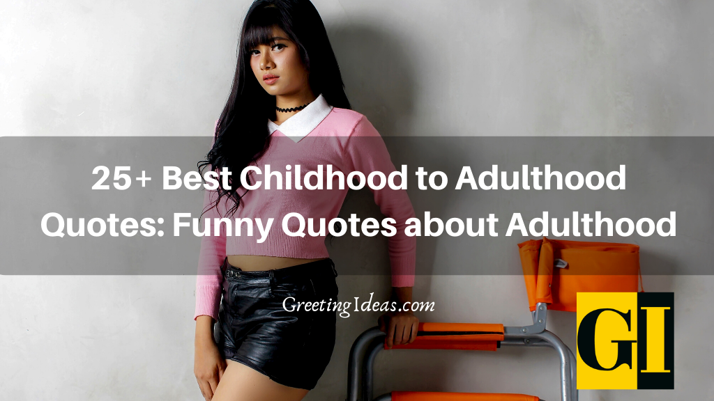 25 Best Childhood to Adulthood Quotes Funny Quotes about Adulthood