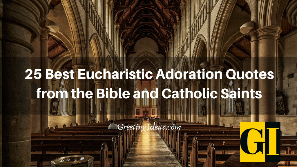 25 Best Eucharistic Adoration Quotes from the Bible and Catholic Saints
