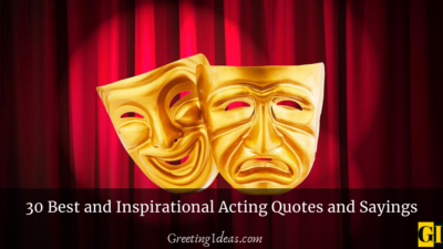 30 Best and Inspirational Acting Quotes and Sayings