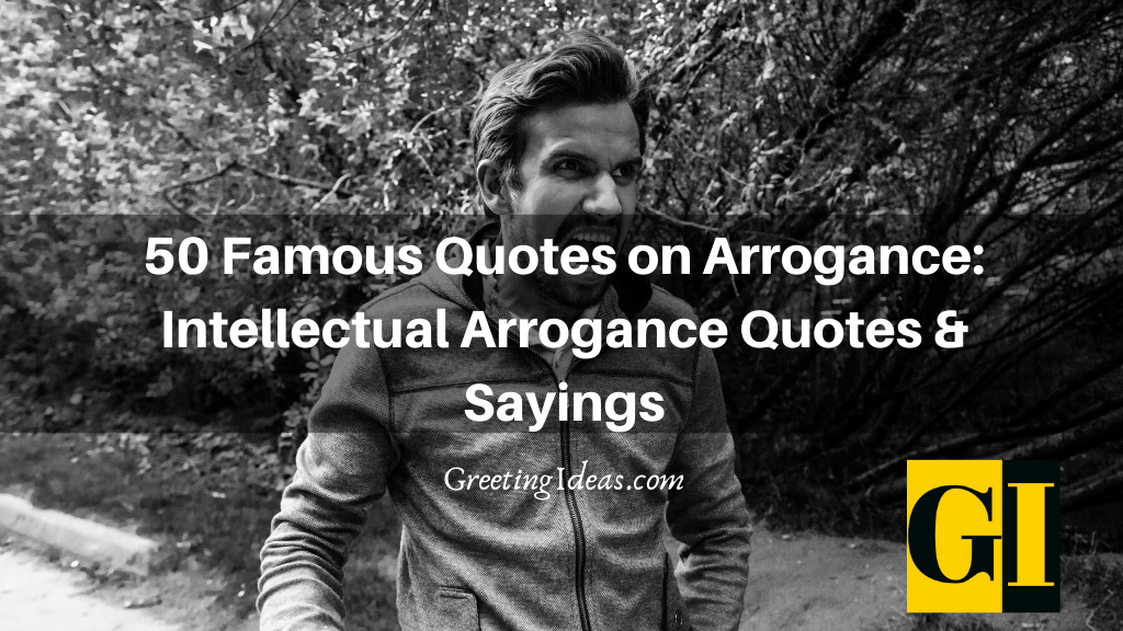 50 Famous Quotes on Arrogance Intellectual Arrogance Quotes Sayings