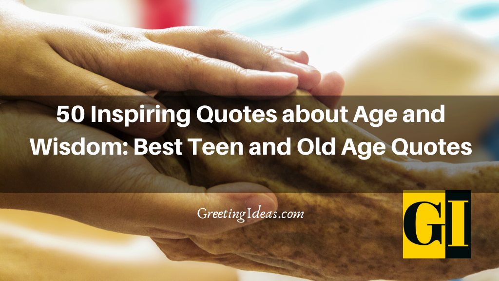 50 Inspiring Quotes about Age and Wisdom Best Teen and Old Age Quotes