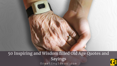 50 Inspiring and Wisdom filled Old Age Quotes and Sayings