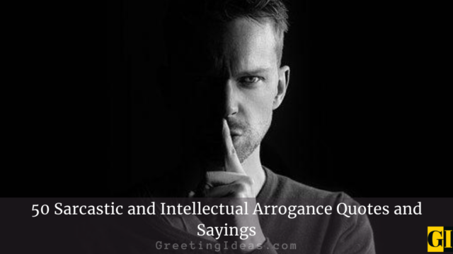 50 Sarcastic and Intellectual Arrogance Quotes and Sayings
