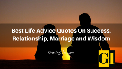 Best Life Advice Quotes On Success, Relationship, Marriage and Wisdom