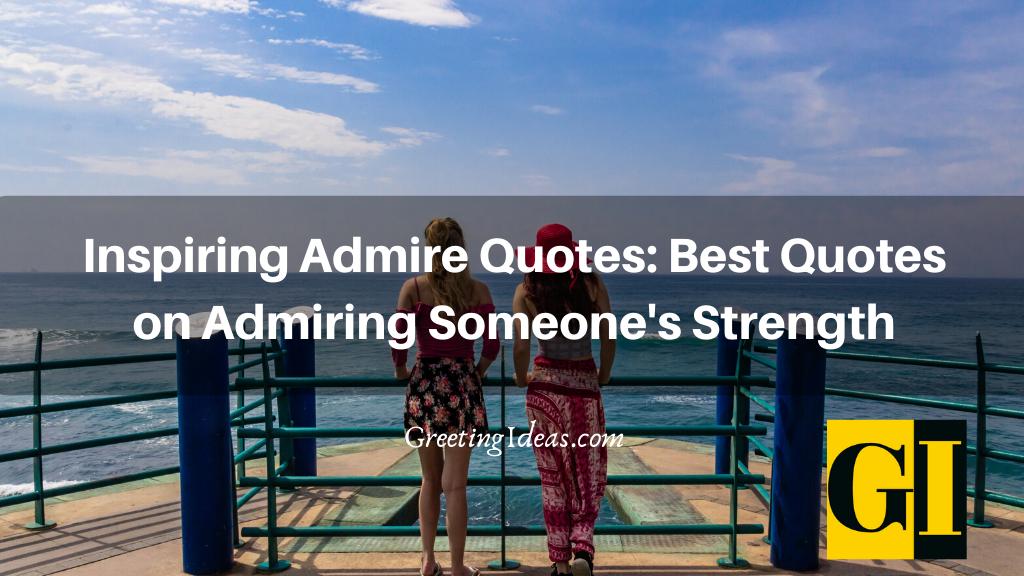 Inspiring Admire Quotes Best Quotes on Admiring Someones Strength