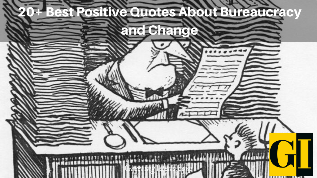 20 Best Positive Quotes About Bureaucracy and Change