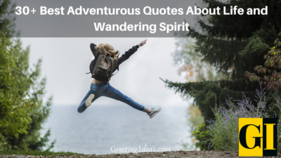 35 Best Adventurous Quotes About Life and Wandering Spirit