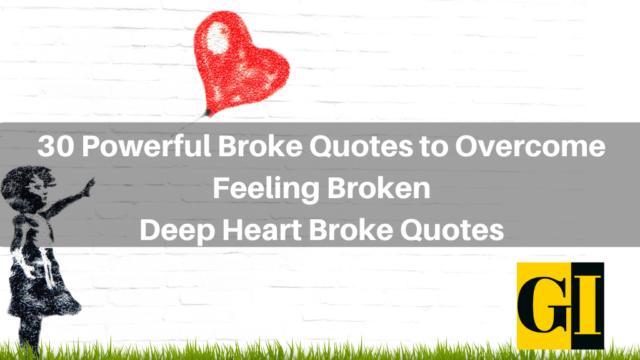 30 Powerful Broke Quotes to Overcome Feeling Broken: Deep Heart Broke Quotes