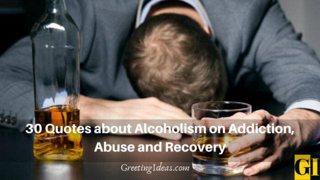 30 Quotes about Alcoholism on Addiction, Abuse and Recovery