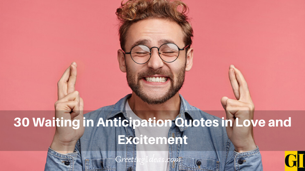 30 Waiting in Anticipation Quotes in Love and Excitement
