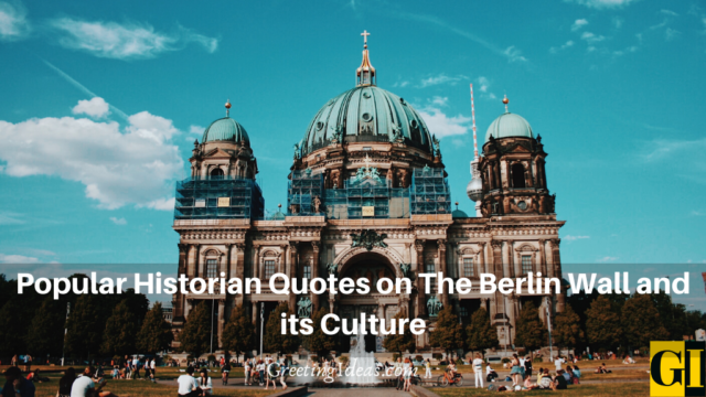 Popular Historian Quotes on The Berlin Wall and its Culture