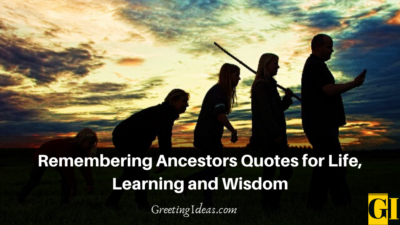Remembering Ancestors Quotes for Life, Learning and Wisdom