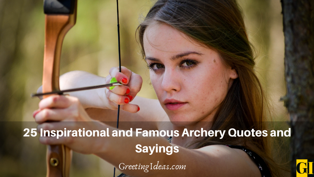25 Inspirational and Famous Archery Quotes and Sayings