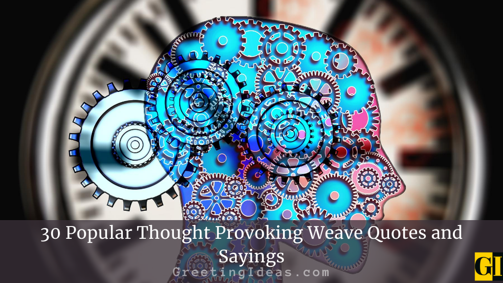 30 Popular Thought Provoking Weave Quotes and Sayings