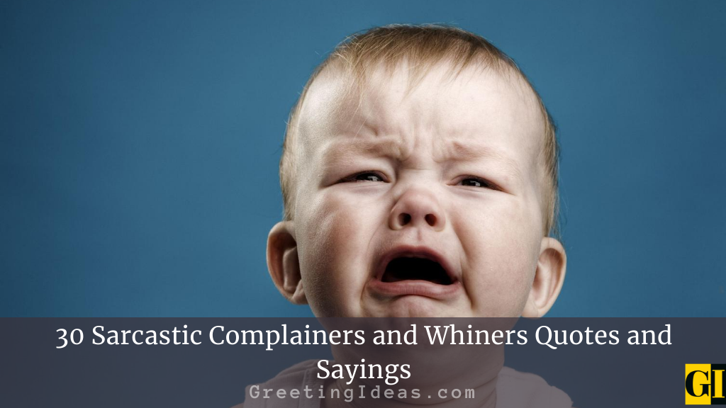 30 Sarcastic Complainers and Whiners Quotes and Sayings
