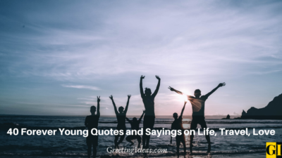 40 Forever Young Quotes and Sayings on Life, Travel, Love