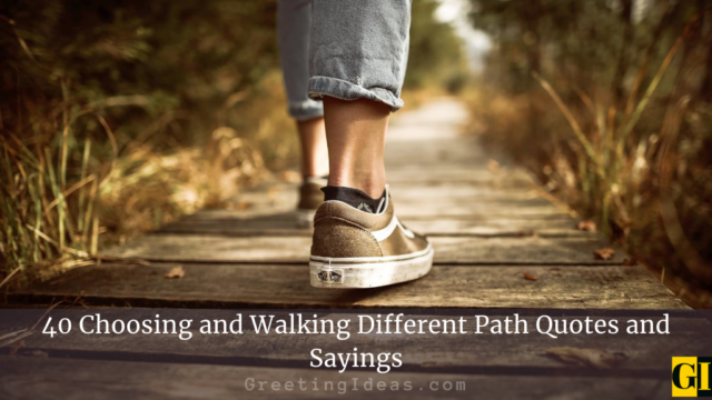 40 Choosing and Walking Different Path Quotes and Sayings