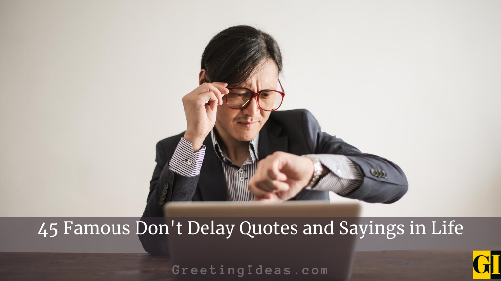 45 Famous Dont Delay Quotes and Sayings in Life