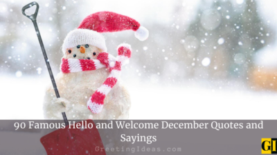 90 Famous Hello and Welcome December Quotes and Sayings