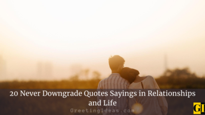 20 Never Downgrade Quotes Sayings in Relationships and Life