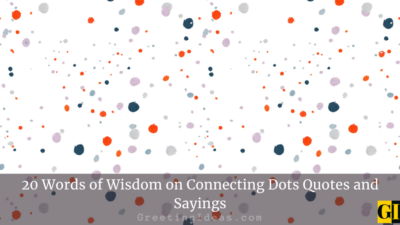 20 Words of Wisdom on Connecting Dots Quotes and Sayings