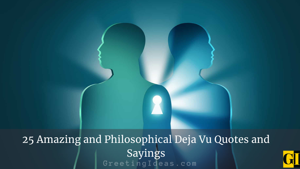 25 Amazing and Philosophical Deja Vu Quotes and Sayings