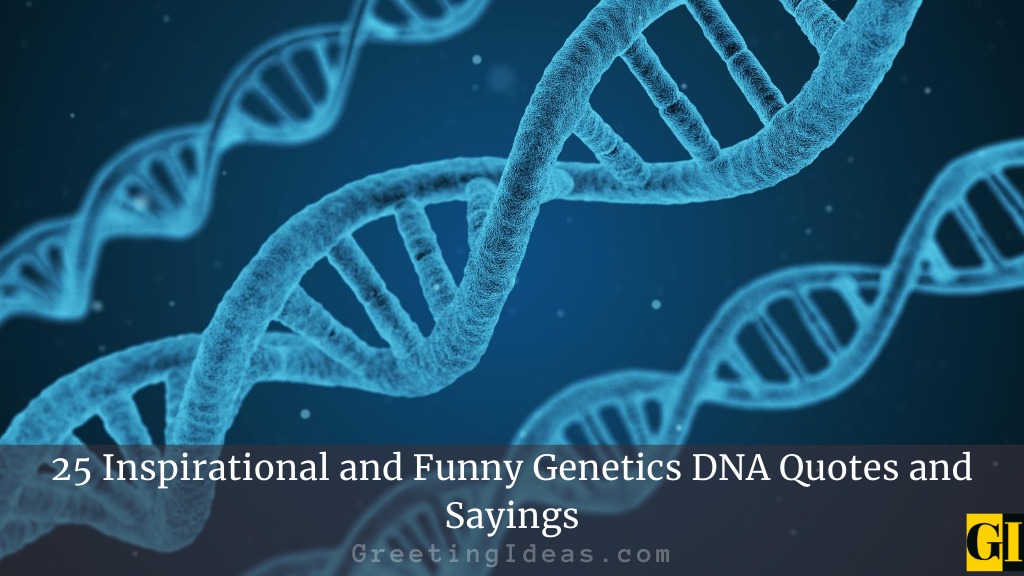 25 Inspirational and Funny Genetics DNA Quotes and Sayings