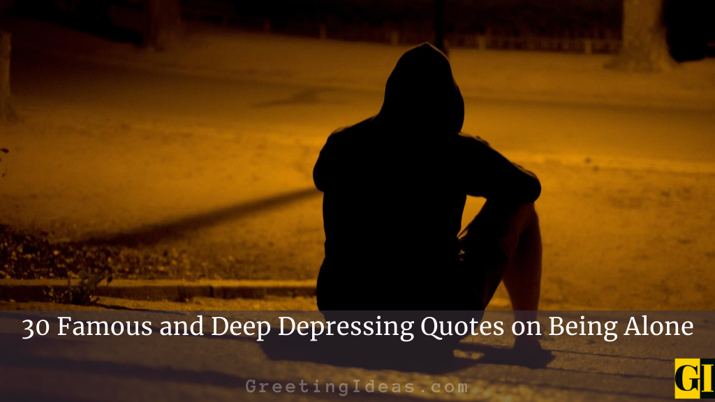 30 Famous and Deep Depressing Quotes on Being Alone