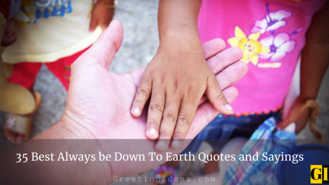 35 Best Always be Down To Earth Quotes and Sayings