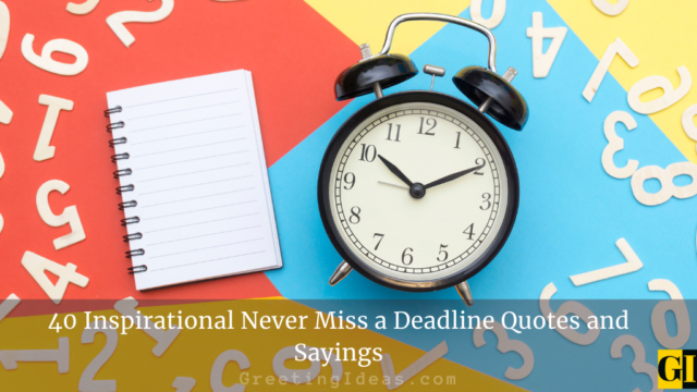 40 Inspirational Never Miss a Deadline Quotes and Sayings