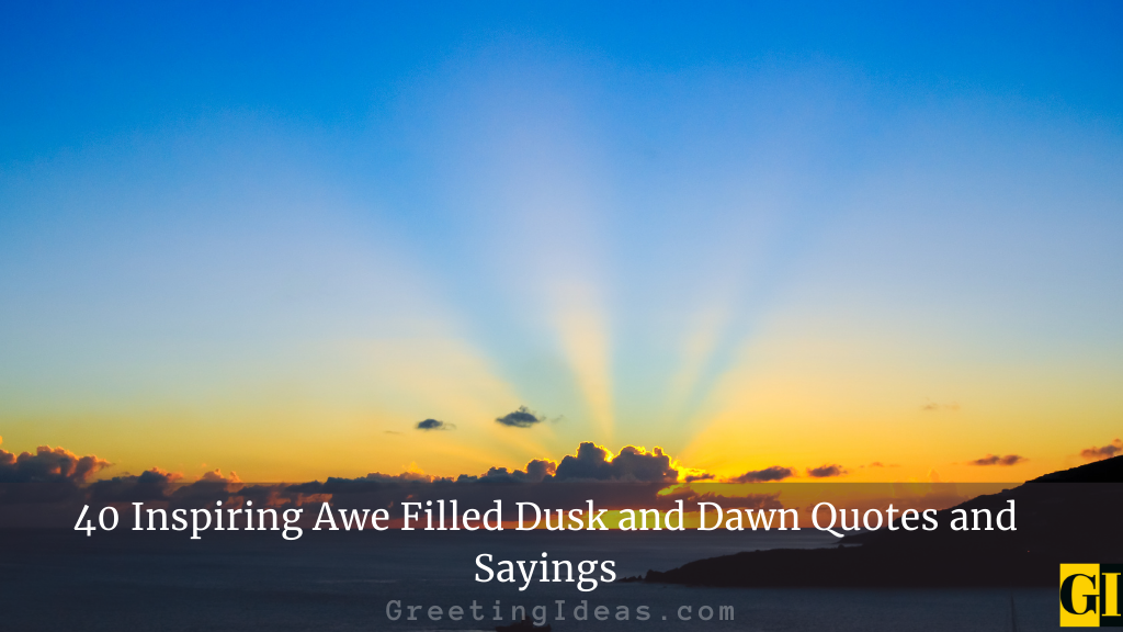 40 Inspiring Awe Filled Dusk and Dawn Quotes and Sayings