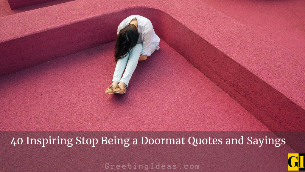 40 Inspiring Stop Being a Doormat Quotes and Sayings