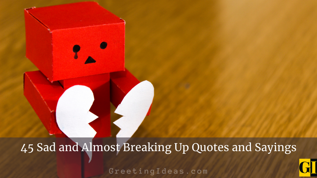 45 Sad and Almost Breaking Up Quotes and Sayings